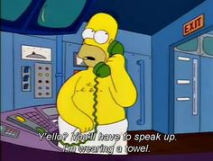 "BuzzFeed.com: The 100 Best Classic Simpsons Quotes - # 74) ""Y'ello? You'll have to speak up, I'm wearing a towel!"""
