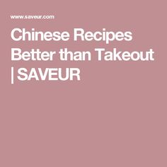 Chinese Recipes Better than Takeout | SAVEUR