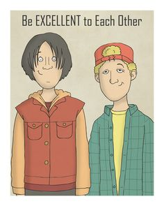 Be Excellent to Each Other - Bill and Ted - Bodacious Illustration Art Print by CarlBatterbee on Etsy