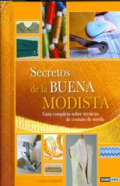 SECRETOS DE LA BUENA MODISTA. GUIA COMPLETA SOBRE TECNICAS DE COSTURA DE MODA / PD. por KNIGHT, LORNA