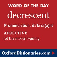 decrescent (adjective): (Of the moon) waning. Word of the Day for 10 December 2015. #WOTD #WordoftheDay #decrescent