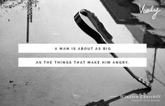"""A man is about as big as the things that make him angry."" Winston Churchill #verilydailydose"