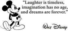 "Mickey quote perfect for above crib. ""Laughter is timeless, imagination has no age, and dreams are forever."""