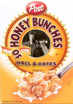 If Music Stars Had Cereals: Honey Bunches of Hall and Oates is the perfect combination of crispy rhythm and crunchy blues bunches with just a touch of Philly.