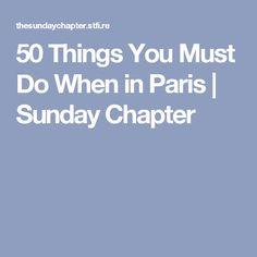 50 Things You Must Do When in Paris   Sunday Chapter
