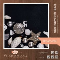 Today's creativity prompt is ORNAMENTS. prompts are provided every weekday by author Terri Giuliano Long. Writing Art, Prompts, Art Photography, Ornaments, Creative, Blog, Inspiration, Biblical Inspiration, Fine Art Photography