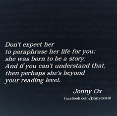 She was born to be a story. And if you can't understand that, then perhaps she's beyond your reading level.
