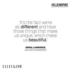Its the fact were all different and have those things that make us unique which make us beautiful.  Iskra Lawrence (@iskra) #ELLEinspire #IskraLawrence  via ELLE UK MAGAZINE OFFICIAL INSTAGRAM - British Fashion Campaigns  Haute Couture  Advertising  Editorial Photography  Magazine Cover Designs  Supermodels  Runway Models