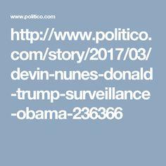 http://www.politico.com/story/2017/03/devin-nunes-donald-trump-surveillance-obama-236366