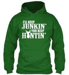 I'll Keep Junkin' You Keep Huntin'! Irish Green T-Shirt Front