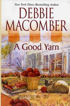 A Good Yarn by Debbie Macomber.  Fiction.  Available in Large Type, CD-Spoken Word and hard cover.