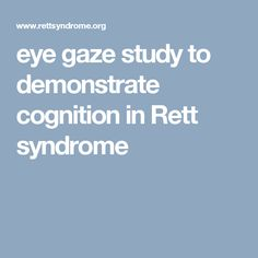 eye gaze study to demonstrate cognition in Rett syndrome