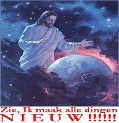 """JEZUS en MARIA Groep.: ZIE IK MAAK ALLES NIEUW: Hij die op de troon zetelt, zei: 'Zie, Ik maak alles nieuw."""" Hij zei ook:  """"Schrijf dit op. Want mijn woorden zijn waar. Ik zal doen wat Ik heb gezegd."""" (Openbaring 21:4-5) """" Wij verwachten naar zijn belofte nieuwe hemelen en een nieuwe aarde, waar gerechtigheid woont."""" (2 Petrus 3:13)"""