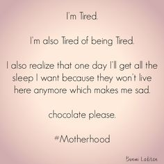I'm tired and tired of being tired. But still want to appreciate #motherhood while it's here. #mommyproblems #quote