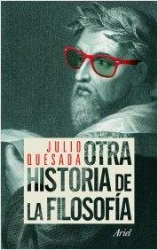 Otra historia de la filosofía / Julio Quesada