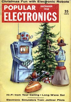 Robot Christmas: http://blog.modernmechanix.com/issue/?magname=PopularElectronics&magdate=12-1958