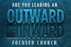 Are You Leading an Outward or Inward-Focused Church?
