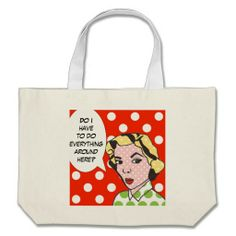 "Funny Pop Art Tote Bag--The fun design features a pop art drawing of a woman wearing green and white polka dots with a speech bubble that says, ""Do I have to do everything around here?"" #PopArt #Retro #Vintage #Humor #Bags #Zazzle #Mom"