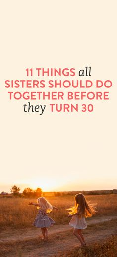 11 Things All Sisters Should Do Together Before They Turn 30