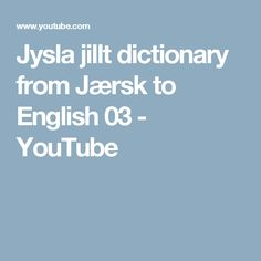 Jysla jillt dictionary from Jærsk to English 03 - YouTube