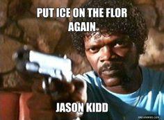 PUT ICE ON THE FLOR AGAIN JASON KIDD | Easy Memes