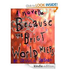 Because The Bright World Weeps   Jessica Harman  $0.99 or free with Prime