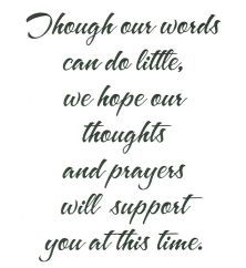 Lovely sentiment for a sympathy card. Sympathy Verses, Sympathy Card Sayings, Sympathy Notes, Greeting Card Sentiments, Words Of Sympathy, Condolence Messages, Condolences, Verses For Cards, Making Ideas