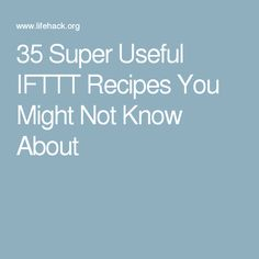 35 Super Useful IFTTT Recipes You Might Not Know About