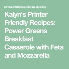 Kalyn's Printer Friendly Recipes: Power Greens Breakfast Casserole with Feta and Mozzarella