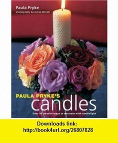 Paula Prykes Candles Paula Pryke, James Merrell , ISBN-10: 1841726087  ,  , ASIN: B005SNE7YO , tutorials , pdf , ebook , torrent , downloads , rapidshare , filesonic , hotfile , megaupload , fileserve