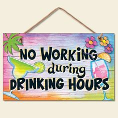 """No Working During Drinking Hours Tropical Mixed Drink Sign Coastal Plaque: This fun signs reads """"No working during drinking hours"""" and features colorful tropical mixed drinks! This brand new sign measures x and is made of wood. Tiki Bar Signs, Drink Signs, Camp Signs, Patio Signs, Pool Signs, Backyard Signs, Outdoor Signs, Tropical Mixed Drinks, Beachy Signs"""