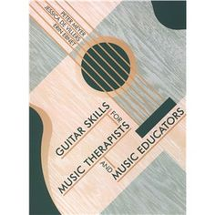 Guitar Skills for Music Therapists and Music Educators - Peter Meyer, Jessica De Villers, and Erin Ebnet