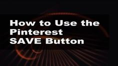 How to Use the Pinterest Save Button