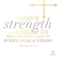 """""""God's strength can shield us from the fiery darts of worry, fear and stress."""" ~ Linda Evans Shepherd // If you've ever felt stressed or worried, To be encouraged by today's devotion, CLICK on the picture to open post and then click on """"Visit Site"""" in header to go the devotional."""
