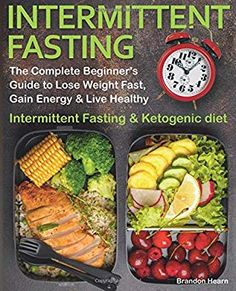 Intermittent Fasting: The Complete Beginner's Guide to Lose Weight Fast, Gain Energy & Live Healthy. Intermittent Fasting and Ketogenic diet Kindle Edition by Brandon Hearn (Author) Diet Ketogenik, Keto Diet Plan, Ketogenic Diet, Diet Plans To Lose Weight, How To Lose Weight Fast, Intermittent Diet, Diet Recipes, Healthy Recipes, Healthy Eats