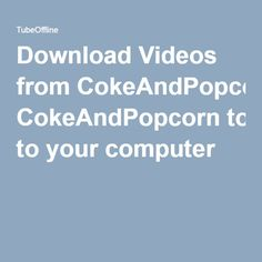 Download Videos from CokeAndPopcorn to your computer