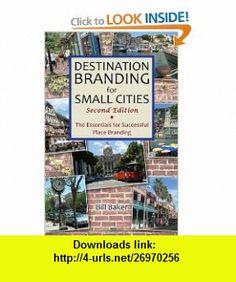 Destination Branding for Small Cities - Second Edition (9780984957408) Bill Baker , ISBN-10: 0984957405  , ISBN-13: 978-0984957408 ,  , tutorials , pdf , ebook , torrent , downloads , rapidshare , filesonic , hotfile , megaupload , fileserve