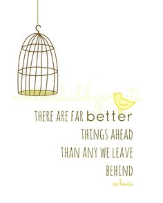 cs lewis Quote Things Ahead  8x10 Print  by NotTooShabbyHandmade, $13.50 bird, quotations, there are better days