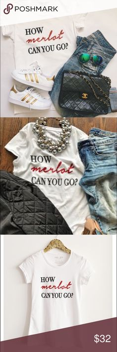 """""""How Merlot Can You Go?"""" Graphic Tee  Brand new """"How Merlot Can You Go?"""" graphic tee from t&j designs. White tee with black & red printed lettering. Red """"merlot"""" is glittery (doesn't show up as sparkly in pictures!) Size Medium. This is a fitted silhouette.  T&J Designs Tops"""