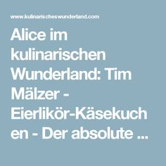Alice im kulinarischen Wunderland: Tim Mälzer - Eierlikör-Käsekuchen - Der absolute Wahnsinn!
