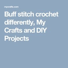 Buff stitch crochet differently, My Crafts and DIY Projects