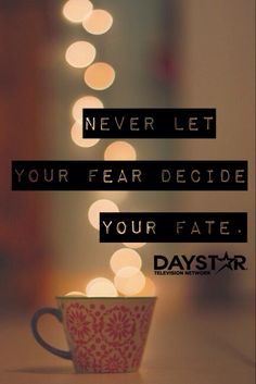 Never let fear decide your fate.
