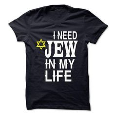 I NEED JEW IN MY LIFE T Shirts, Hoodie Sweatshirts