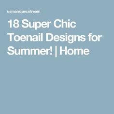 18 Super Chic Toenail Designs for Summer! | Home