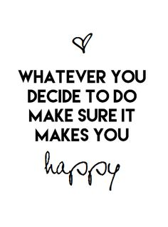 Make sure it makes you happy! | #wisewords #inspo