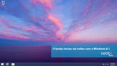 O Botão Iniciar vai voltar com o novo Windows 8.1
