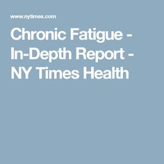 Chronic Fatigue - In-Depth Report - NY Times Health
