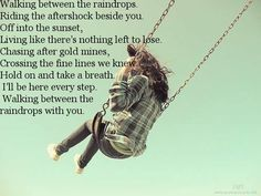 Walking between the raindrops~ life house Obsessed with this song