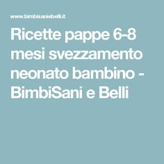 Ricette pappe 6-8 mesi svezzamento neonato bambino - BimbiSani e Belli