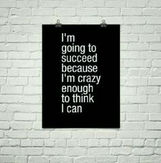 Crazy enough to think I can